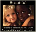 racism-is-something-you-learn-not-something-youre-born-with